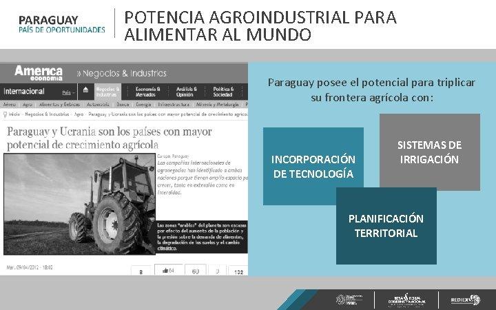 POTENCIA AGROINDUSTRIAL PARA ALIMENTAR AL MUNDO Paraguay posee el potencial para triplicar su frontera