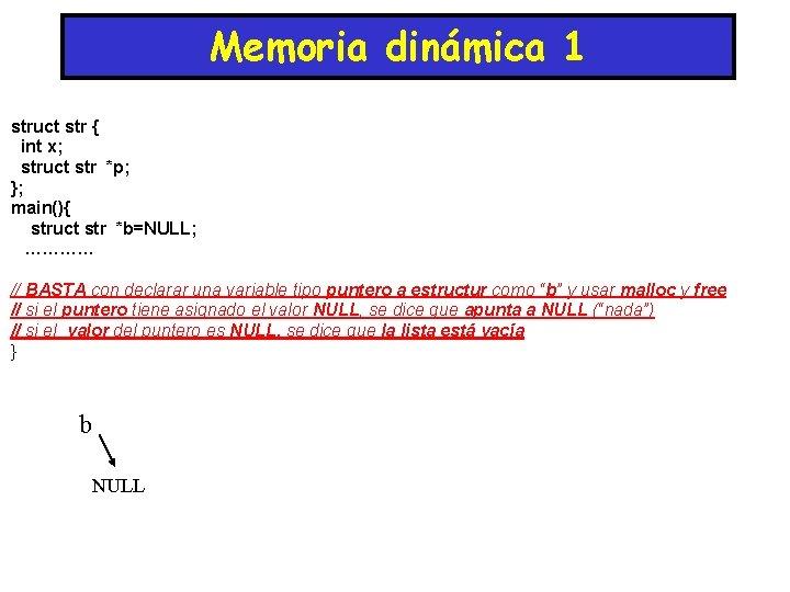 Memoria dinámica 1 struct str { int x; struct str *p; }; main(){ struct
