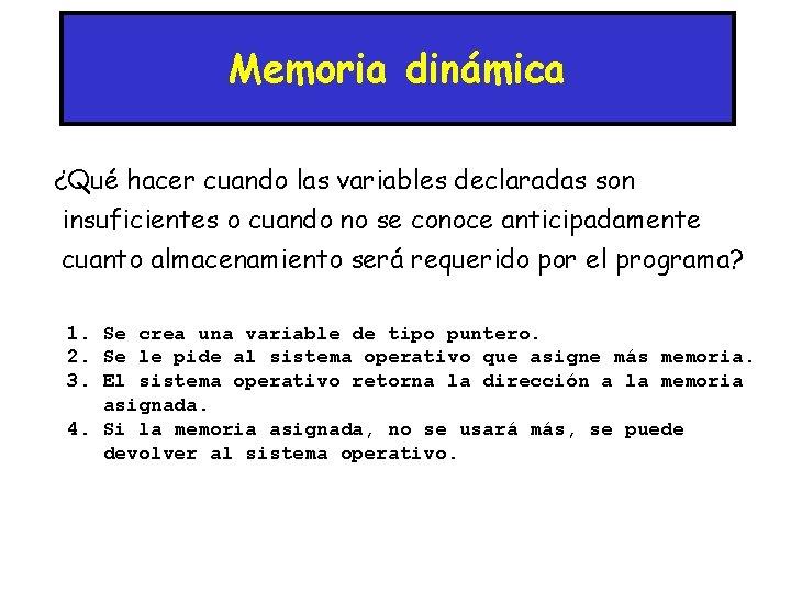 Memoria dinámica ¿Qué hacer cuando las variables declaradas son insuficientes o cuando no se