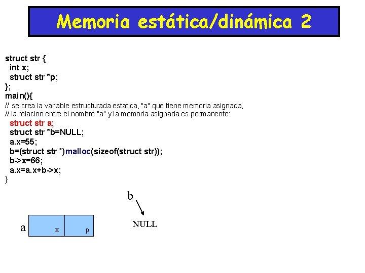 Memoria estática/dinámica 2 struct str { int x; struct str *p; }; main(){ //
