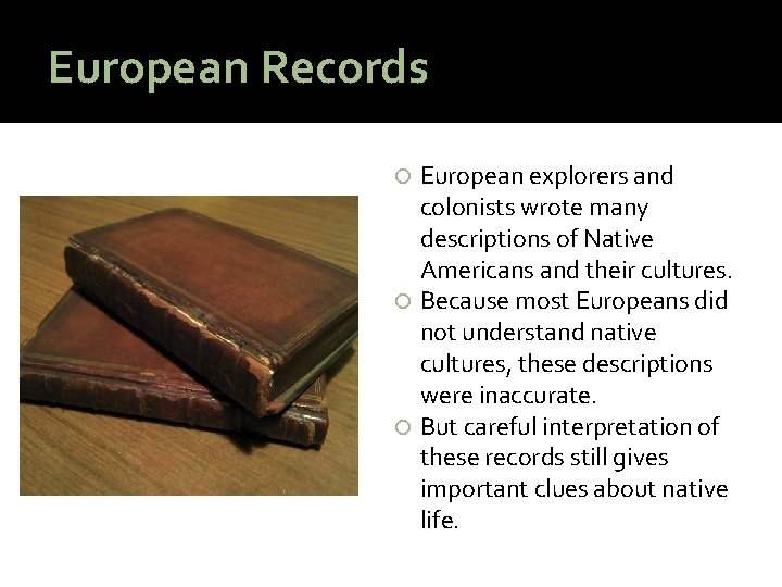 European Records European explorers and colonists wrote many descriptions of Native Americans and their
