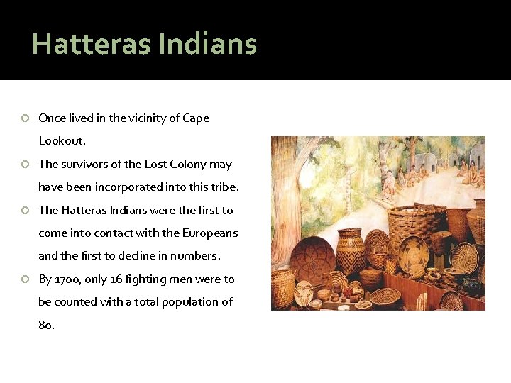 Hatteras Indians Once lived in the vicinity of Cape Lookout. The survivors of the