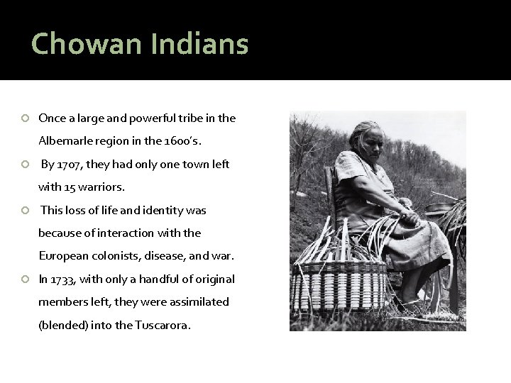 Chowan Indians Once a large and powerful tribe in the Albemarle region in the
