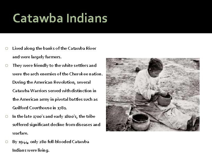 Catawba Indians Lived along the banks of the Catawba River and were largely farmers.