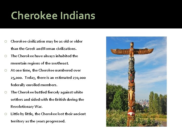 Cherokee Indians Cherokee civilization may be as old or older than the Greek and