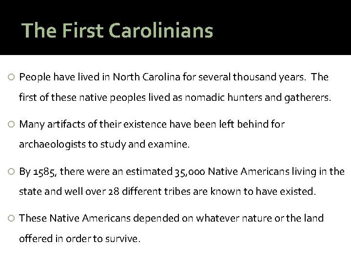 The First Carolinians People have lived in North Carolina for several thousand years. The
