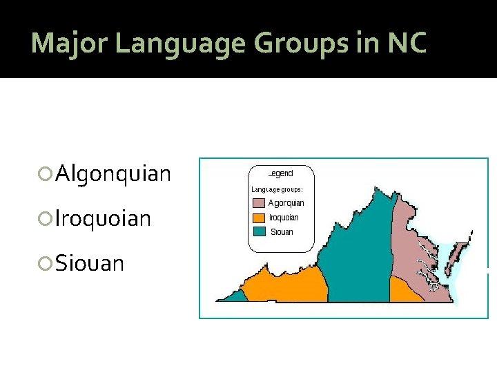 Major Language Groups in NC Algonquian Iroquoian Siouan