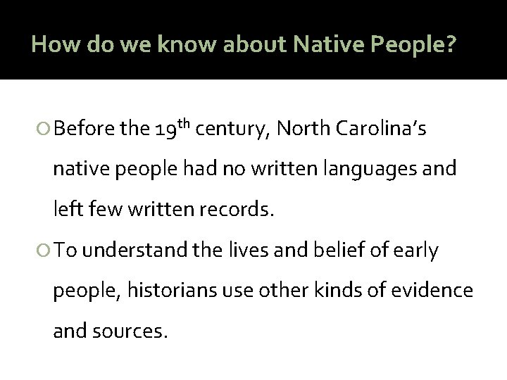 How do we know about Native People? Before the 19 th century, North Carolina's