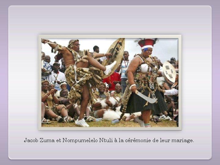 Jacob Zuma et Nompumelelo Ntuli à la cérémonie de leur mariage.