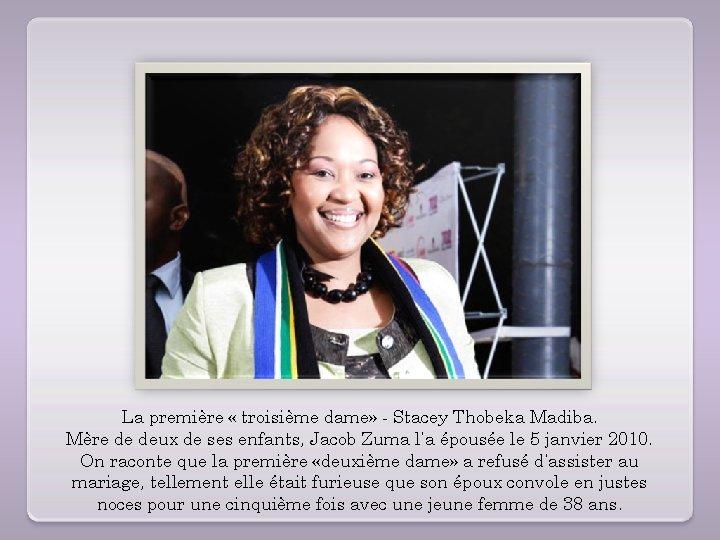 La première « troisième dame» - Stacey Thobeka Madiba. Mère de deux de ses