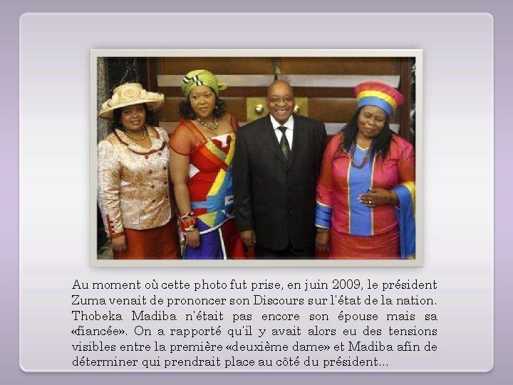 Au moment où cette photo fut prise, en juin 2009, le président Zuma venait