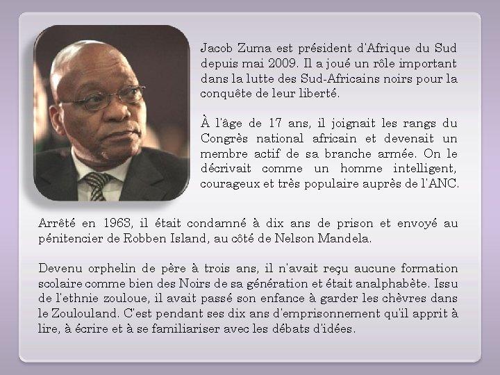 Jacob Zuma est président d'Afrique du Sud depuis mai 2009. Il a joué un