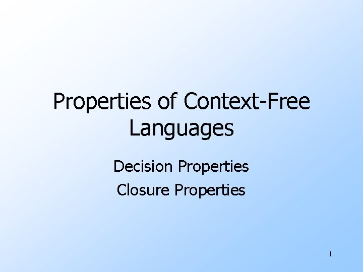 Properties of Context-Free Languages Decision Properties Closure Properties 1