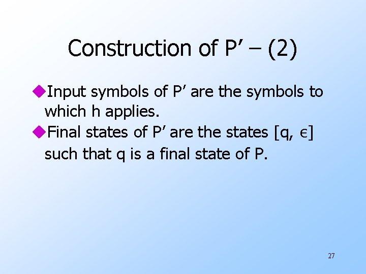 Construction of P' – (2) u. Input symbols of P' are the symbols to