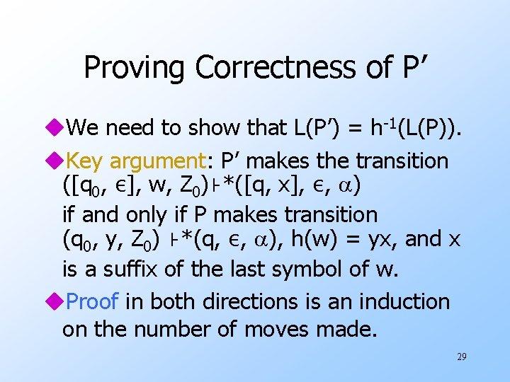 Proving Correctness of P' u. We need to show that L(P') = h-1(L(P)). u.