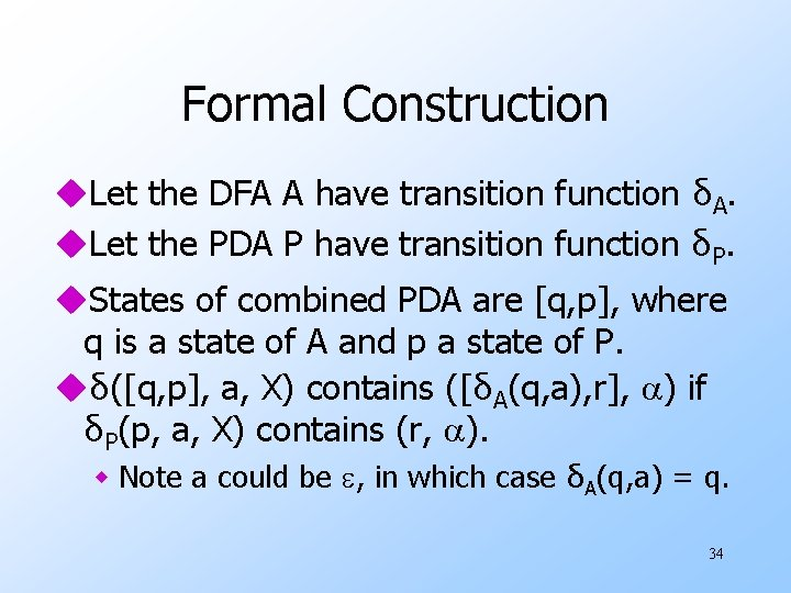 Formal Construction u. Let the DFA A have transition function δA. u. Let the
