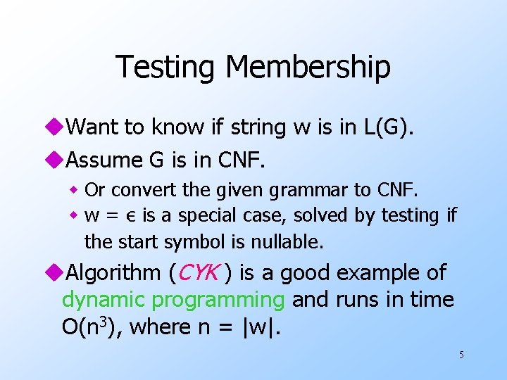 Testing Membership u. Want to know if string w is in L(G). u. Assume