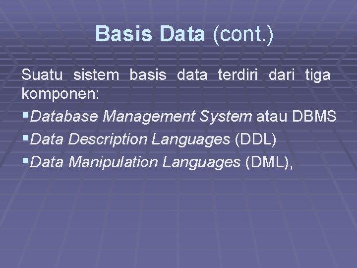 Basis Data (cont. ) Suatu sistem basis data terdiri dari tiga komponen: §Database