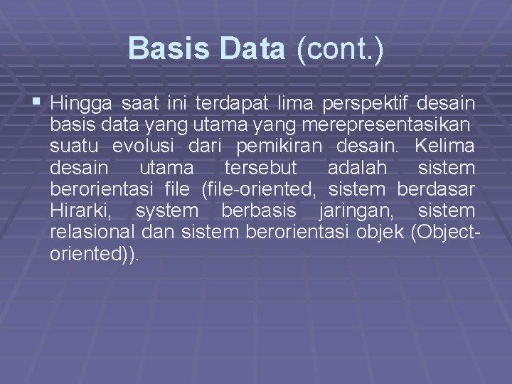Basis Data (cont. ) § Hingga saat ini terdapat lima perspektif desain basis data