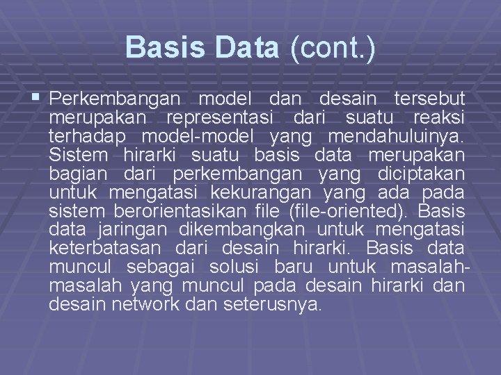 Basis Data (cont. ) § Perkembangan model dan desain tersebut merupakan representasi dari suatu