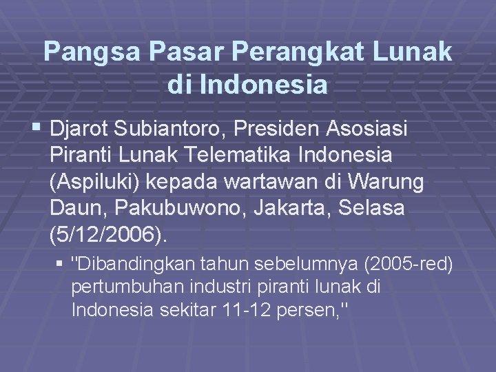 Pangsa Pasar Perangkat Lunak di Indonesia § Djarot Subiantoro, Presiden Asosiasi Piranti Lunak Telematika
