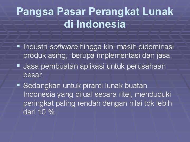 Pangsa Pasar Perangkat Lunak di Indonesia § Industri software hingga kini masih didominasi produk