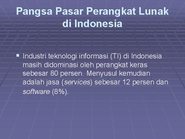 Pangsa Pasar Perangkat Lunak di Indonesia § Industri teknologi informasi (TI) di Indonesia masih