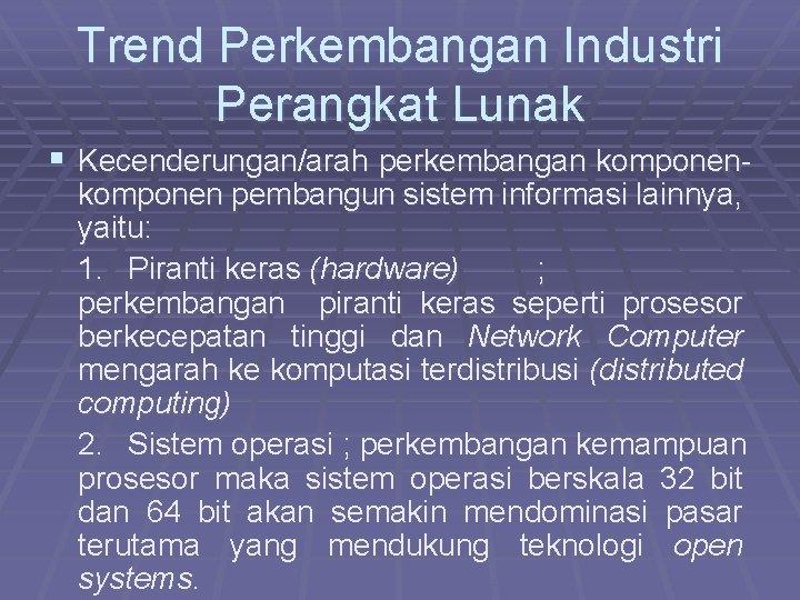 Trend Perkembangan Industri Perangkat Lunak § Kecenderungan/arah perkembangan komponen- komponen pembangun sistem informasi lainnya,