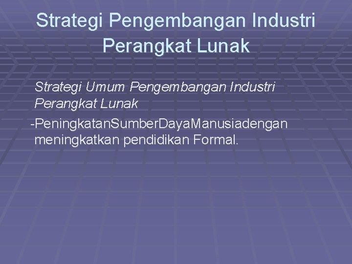 Strategi Pengembangan Industri Perangkat Lunak Strategi Umum Pengembangan Industri Perangkat Lunak - Peningkatan Sumber