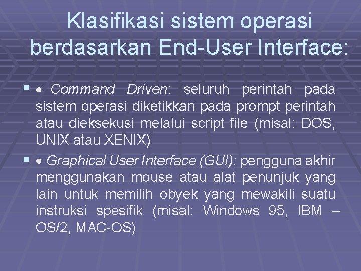 Klasifikasi sistem operasi berdasarkan End-User Interface: § · Command Driven: seluruh perintah pada sistem