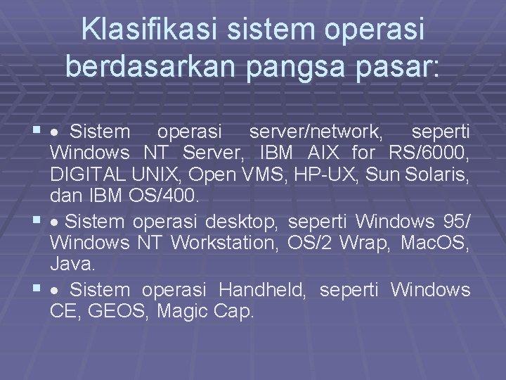 Klasifikasi sistem operasi berdasarkan pangsa pasar: § · Sistem operasi server/network, seperti Windows NT