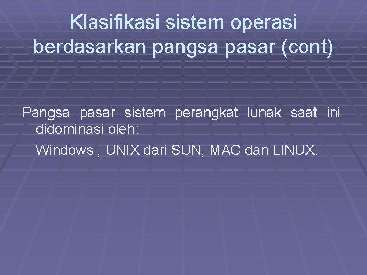 Klasifikasi sistem operasi berdasarkan pangsa pasar (cont) Pangsa pasar sistem perangkat lunak saat ini