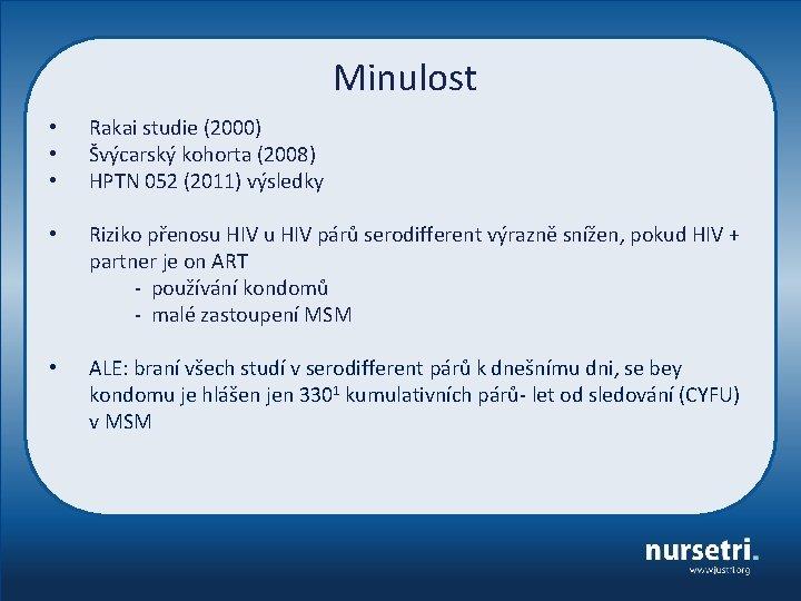 Minulost • • • Rakai studie (2000) Švýcarský kohorta (2008) HPTN 052 (2011) výsledky