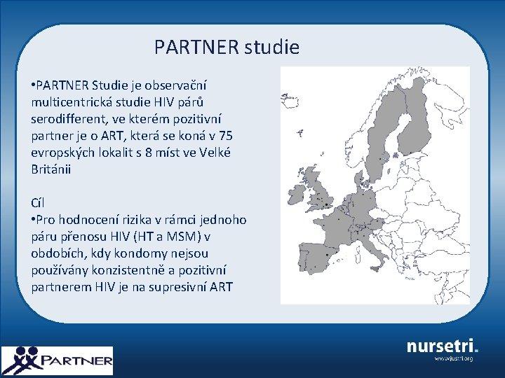 PARTNER studie • PARTNER Studie je observační multicentrická studie HIV párů serodifferent, ve kterém