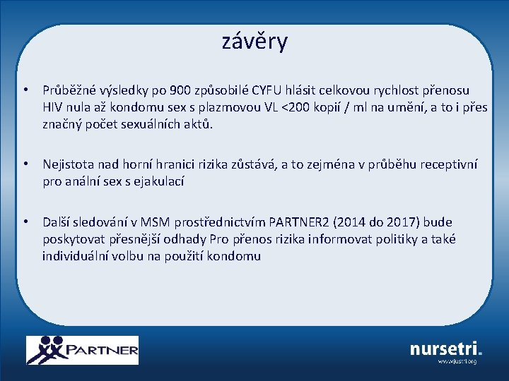 závěry • Průběžné výsledky po 900 způsobilé CYFU hlásit celkovou rychlost přenosu HIV nula