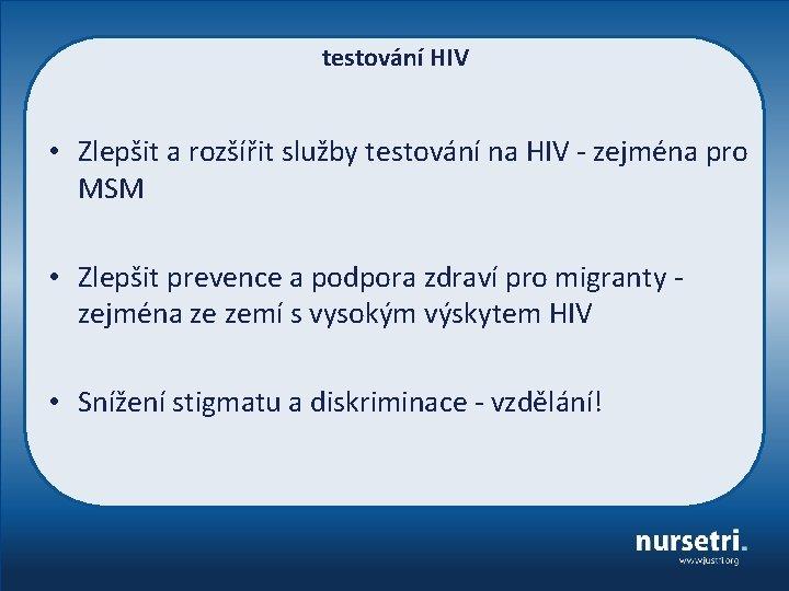 testování HIV • Zlepšit a rozšířit služby testování na HIV - zejména pro MSM