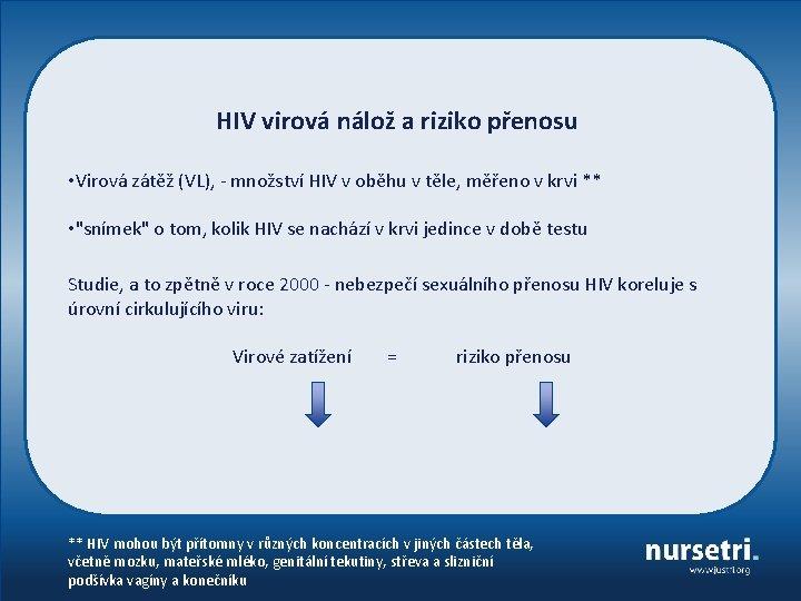 HIV virová nálož a riziko přenosu • Virová zátěž (VL), - množství HIV v