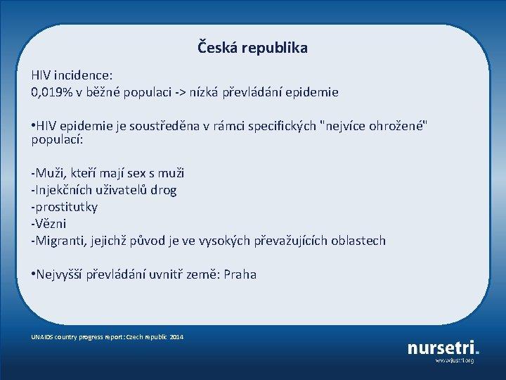 Česká republika HIV incidence: 0, 019% v běžné populaci -> nízká převládání epidemie •