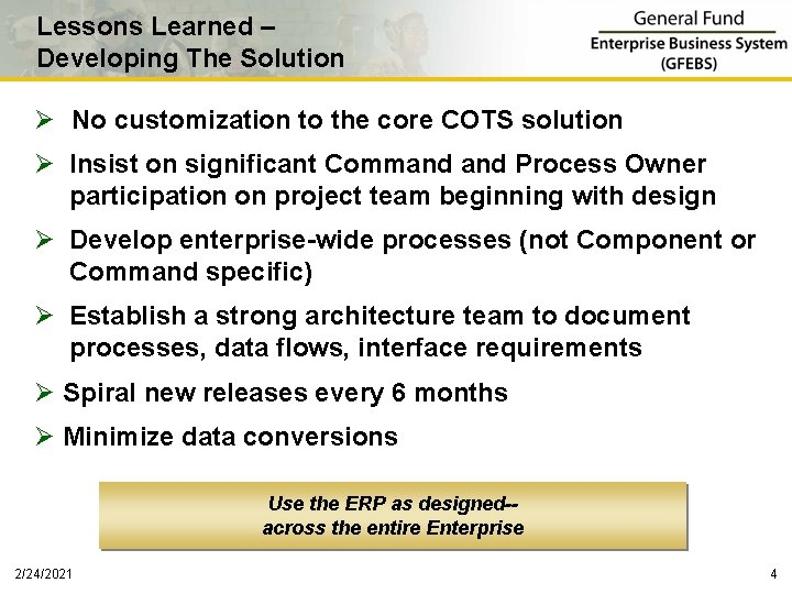 Lessons Learned – Developing The Solution Ø No customization to the core COTS solution