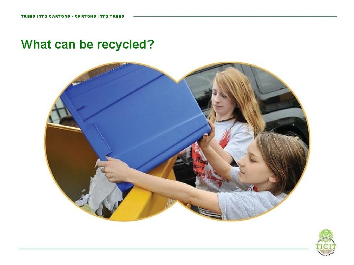 TREES INTO CARTONS • CARTONS INTO TREES What can be recycled?