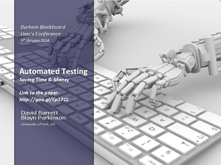 Durham Blackboard User's Conference 9 th January 2014 Automated Testing Saving Time & Money