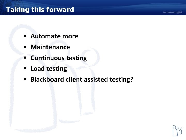 Taking this forward § § § Automate more Maintenance Continuous testing Load testing Blackboard