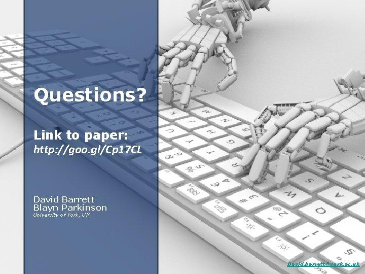 Questions? Link to paper: http: //goo. gl/Cp 17 CL David Barrett Blayn Parkinson University