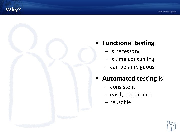 Why? § Functional testing – is necessary – is time consuming – can be