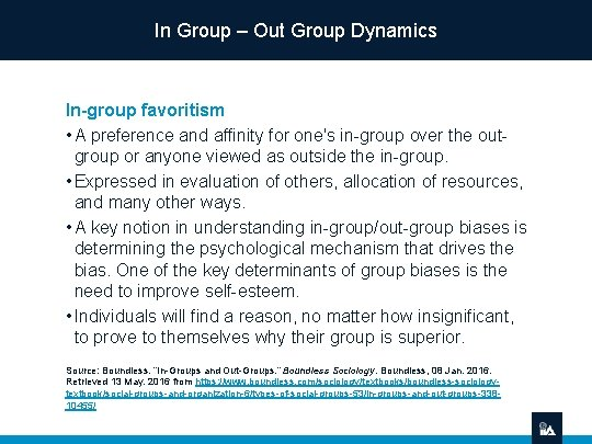 In Group – Out Group Dynamics In-group favoritism • A preference and affinity for
