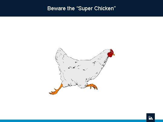 "Beware the ""Super Chicken"""