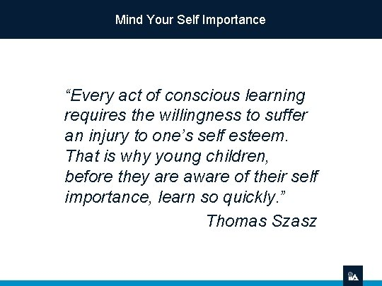 """Mind Your Self Importance """"Every act of conscious learning requires the willingness to suffer"""