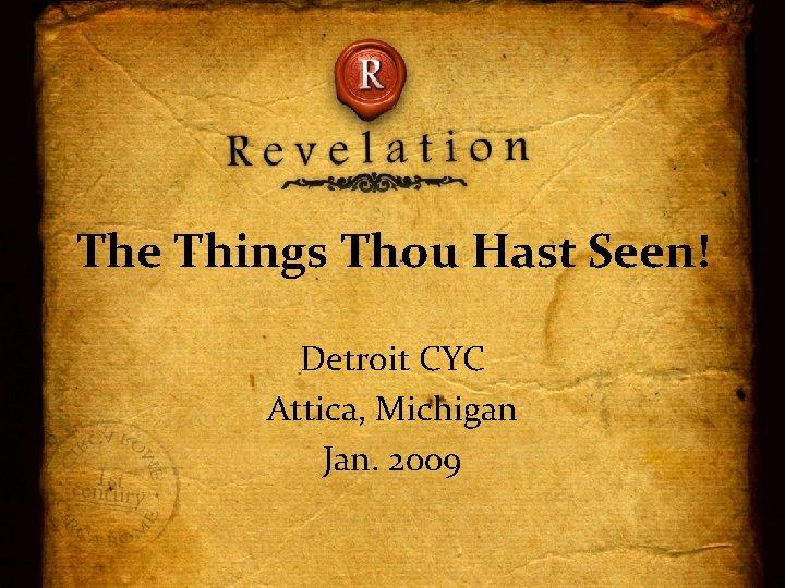 The Things Thou Hast Seen! Detroit CYC Attica, Michigan Jan. 2009