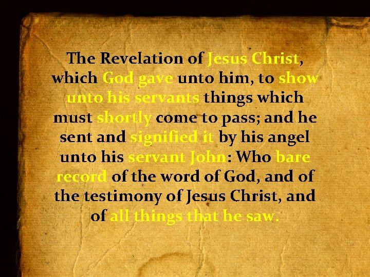 The Revelation of Jesus Christ, which God gave unto him, to show unto his