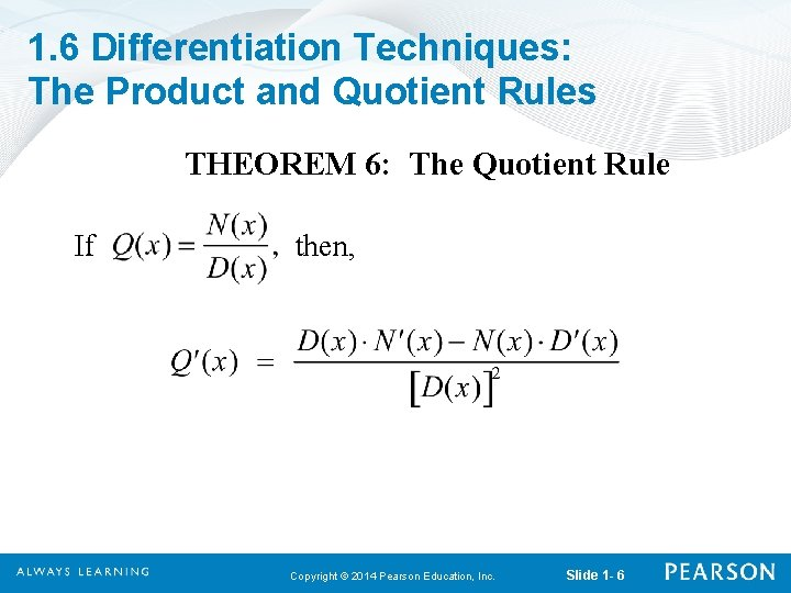 1. 6 Differentiation Techniques: The Product and Quotient Rules THEOREM 6: The Quotient Rule